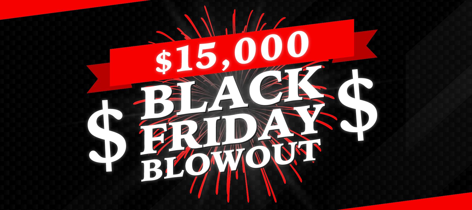 $15,000 Black Friday Blowout