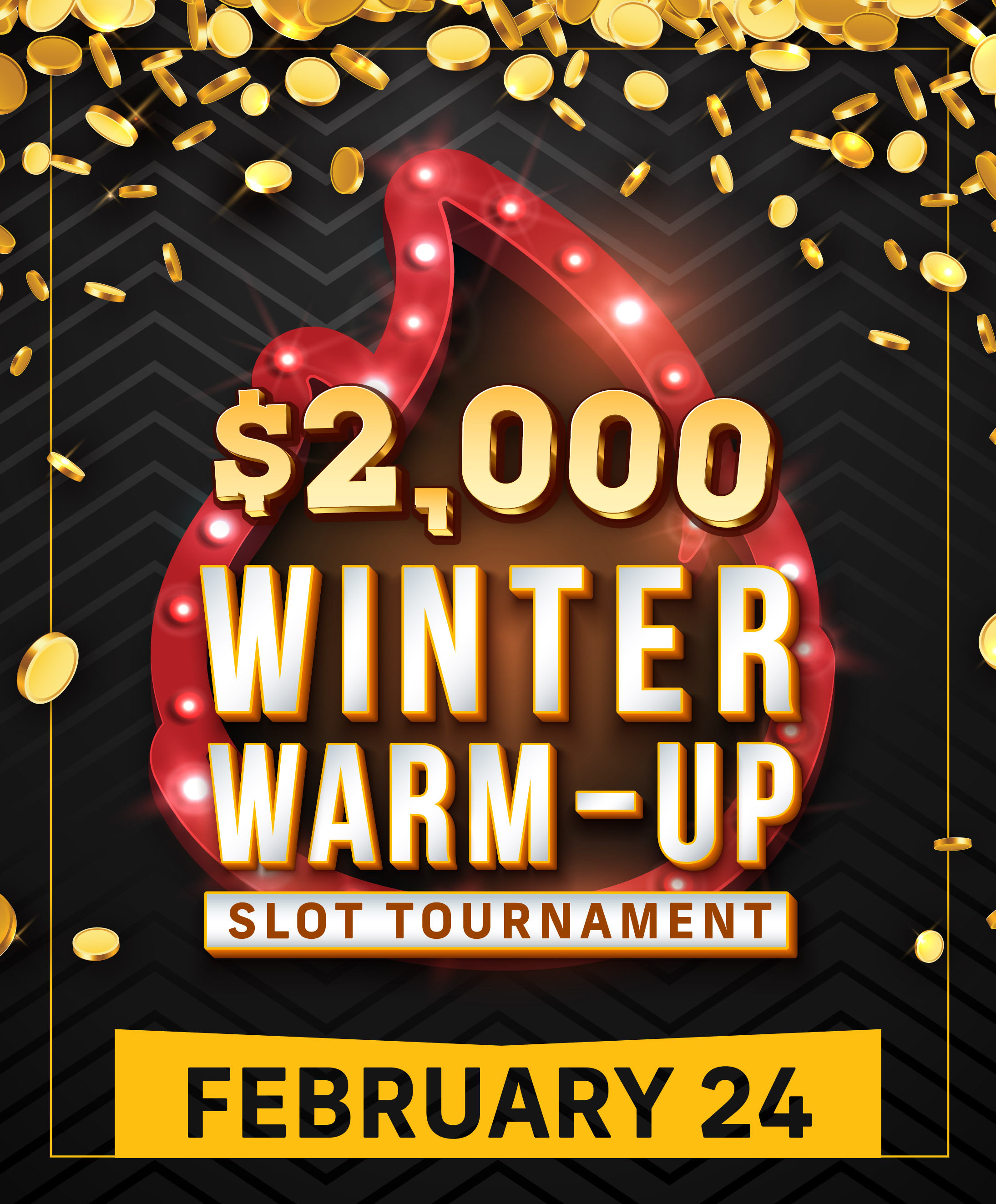 $2,000 Winter Warm-Up Slot Tournament